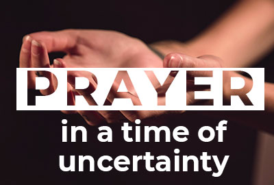 Prayer in a Time of Uncertainty
